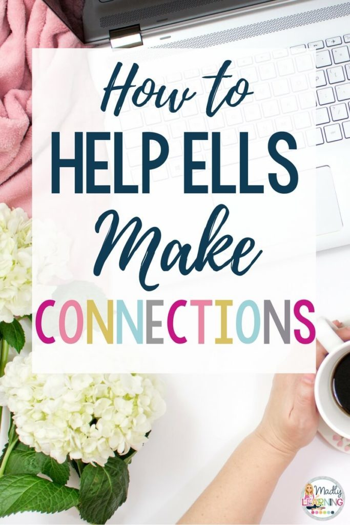 Learn how to help ELLs make connections in your classroom. Making connections is so important for reading comprehension and life skills! graphic organizer | activities | worksheet | lesson | reading | teaching | middle school