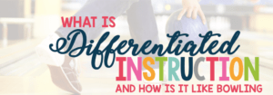 What is differentiated instruction and how is it like bowling